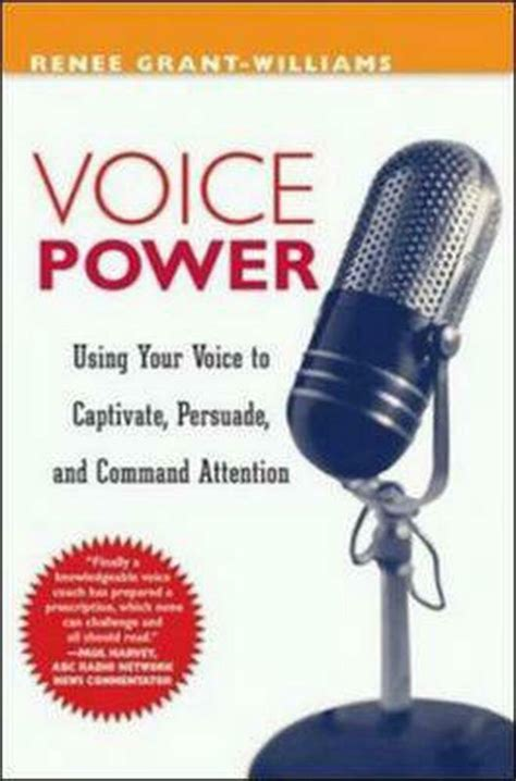 Voice Power Using Your Voice To Captivate Persuade And Command Attention