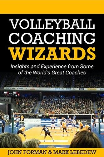 Volleyball Coaching Wizards Insights And Experience From Some Of The Worlds Great Coaches English Edition