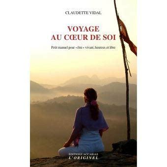 Voyage Au Coeur De Soi Petit Manuel Pour Etre Vivant Heureux Et