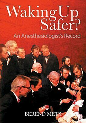 Waking Up Safer An Anesthesiologists Record
