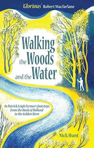 Walking The Woods And The Water In Patrick Leigh Fermors Footsteps From The Hook Of Holland To The Golden Horn English Edition