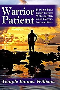 Warrior Patient How To Beat Deadly Diseases With Laughter Good Doctors Love And Guts
