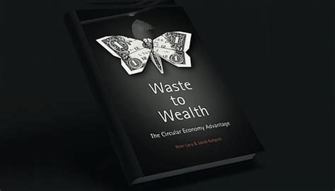 Waste To Wealth The Circular Economy Advantage