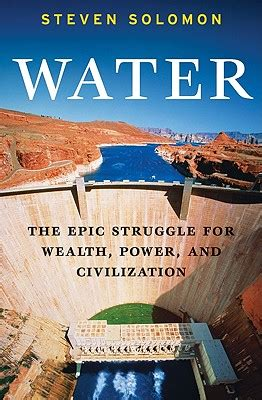Water The Epic Struggle For Wealth Power And Civilization