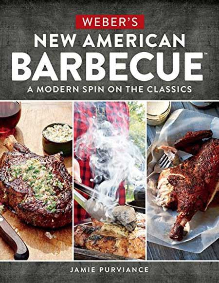 Webers New American Barbecue A Modern Spin On The Classics
