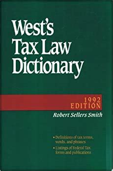 Wests Tax Law Dictionary 1998 Edition Definitions Of Terms Words And Phrases Used In Modern American Tax Law