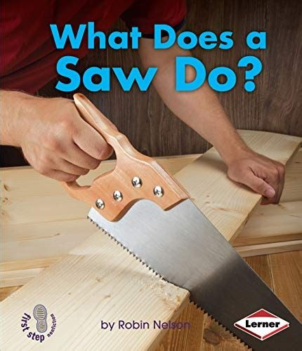 What Does A Saw Do First Step Nonfiction