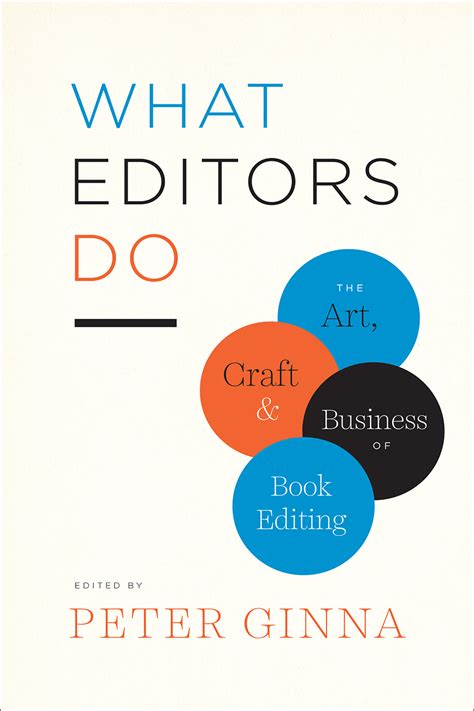 What Editors Do The Art Craft And Business Of Book Editing