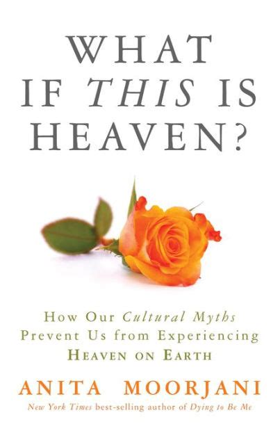 What If This Is Heaven How Our Cultural Myths Prevent Us From Experiencing Heaven On Earth