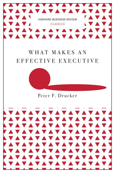 What Makes An Effective Executive Harvard Business Review Classics