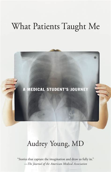 What Patients Taught Me A Medical Students Journey