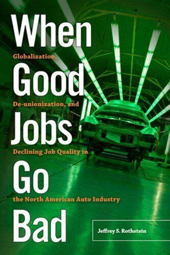 When Good Jobs Go Bad Globalization Deunionization And Declining Job Quality In The North American Auto Industry