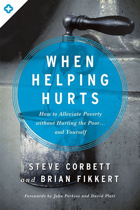 When Helping Hurts How To Alleviate Poverty Without Hurting The Poor