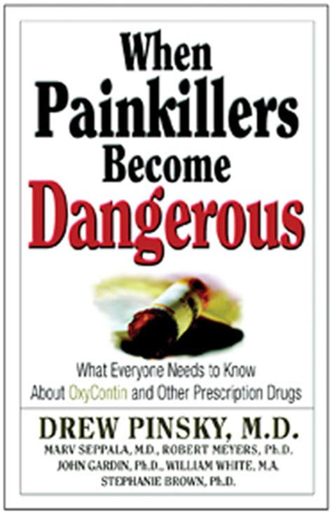When Painkillers Become Dangerous What Everyone Needs To Know About Oxycontin And Other Prescription Drugs