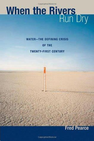 When The Rivers Run Dry Water The Defining Crisis Of The Twenty First Century