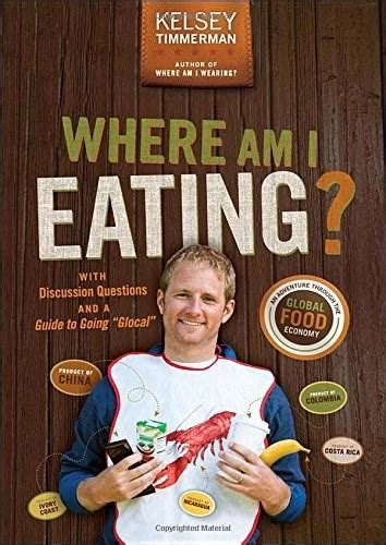 Where Am I Eating An Adventure Through The Global Food Economy With Discussion Questions And A Guide To Going Glocal