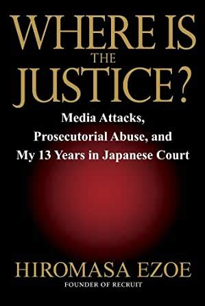 Where Is The Justice Media Attacks Prosecutorial Abuse And My 13 Years In Japanese Court