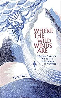 Where The Wild Winds Are Walking Europes Winds From The Pennines To Provence English Edition