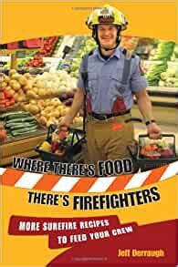 Where Theres FoodTheres Firefighters More Surefire Recipes To Feed Your Crew