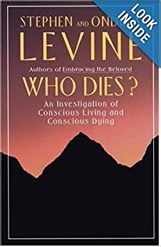 Who Dies An Investigation Of Conscious Living And Conscious Dying