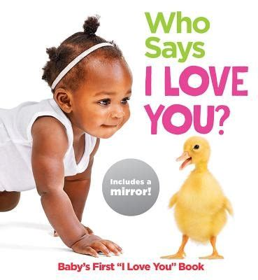 Who Says I Love You Babys First I Love You Book Highlights Baby Mirror Board Books