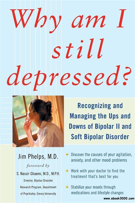 Why Am I Still Depressed Recognizing And Managing The Ups And Downs Of Bipolar II And Soft Bipolar Disorder