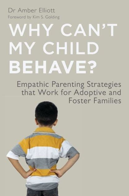 Why Cant My Child Behave Empathic Parenting Strategies That Work For Adoptive And Foster Families