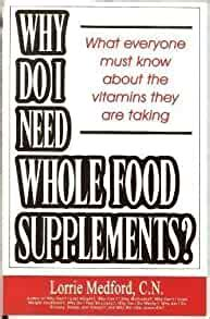 Why Do I Need Whole Food Supplements What Everyone Must Know About The Vitamins They Are Taking