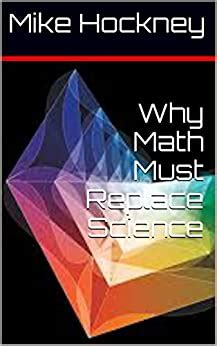 Why Math Must Replace Science The God Series Book 18 English Edition