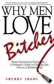 Why Men Love Bitches From Doormat To DreamgirlA Womans Guide To Holding Her Own In A Relationship