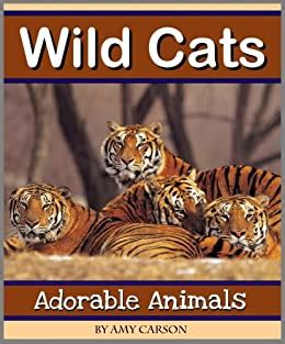 Wild Cats A Collection Of Cute Wild Cat Photos Including Tigers Lions Cheetahs And More Adorable Animals English Edition