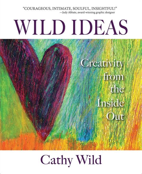 Wild Ideas Creativity From The Inside Out