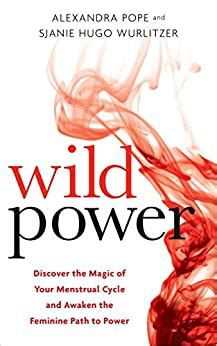 Wild Power Discover The Magic Of Your Menstrual Cycle And Awaken The Feminine Path To Power