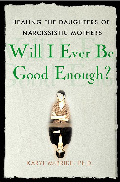 Will I Ever Be Good Enough Healing The Daughters Of Narcissistic Mothers