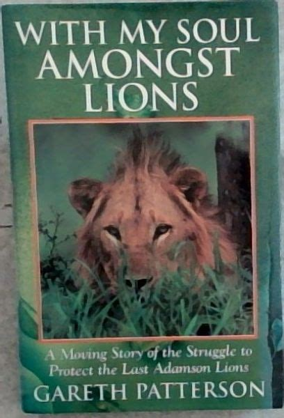 With My Soul Amongst Lions Moving Story Of The Struggle To Protect The Last Adamson Lions