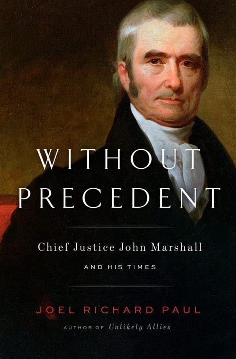 Without Precedent Chief Justice John Marshall And His Times