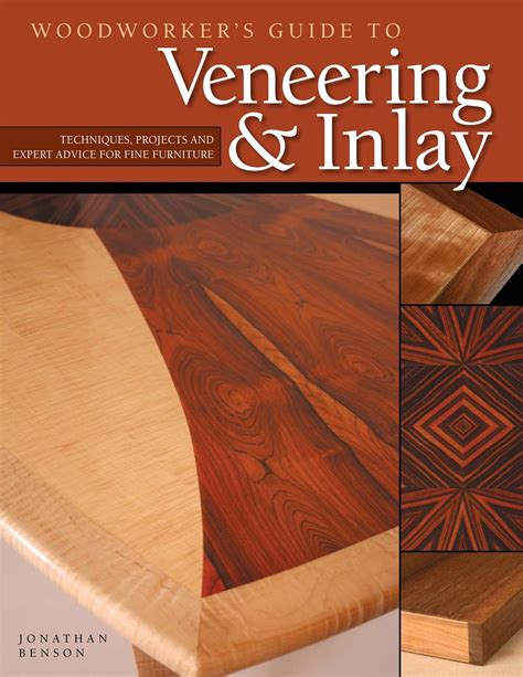 Woodworkers Guide To Veneering Inlay Sc Techniques Projects Expert Advice For Fine Furniture
