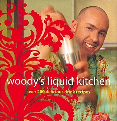 Woodys Liquid Kitchen Over 200 Delicious Drink Recipes