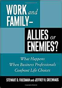 Work And Family Allies Or Enemies What Happens When Business Professionals Confront Life Choices