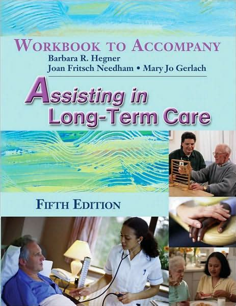 Workbook For Hegner Gerlachs Assisting In Long Term Care 5th