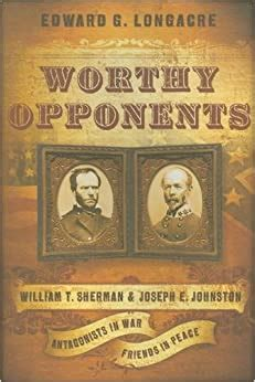 Worthy Opponents William T Sherman And Joseph E Johnston Antagonists In War Friends In Peace