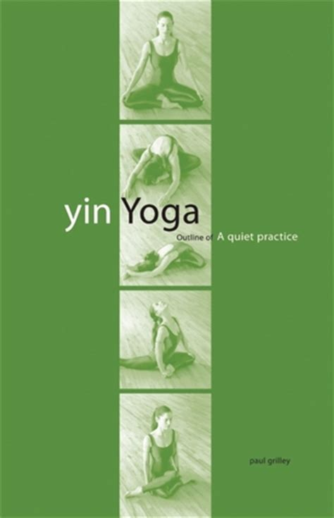 Yin Yoga Outline Of A Quiet Practice