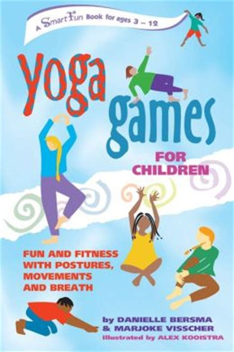 Yoga Games For Children Fun And Fitness With Postures Movements And Breath
