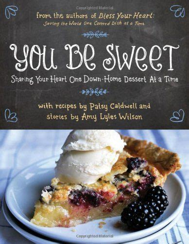 You Be Sweet Sharing Your Heart One DownHome Dessert At A Time