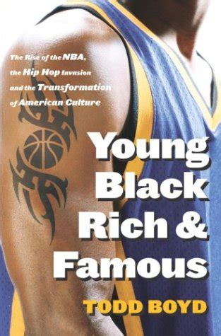Young Black Rich And Famous The Rise Of The Nba The Hip Hop Invasion And The Transformation Of American Culture