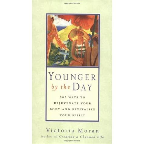 Younger By The Day 365 Ways To Rejuvenate Your Body And Revitalize Your Spirit
