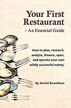 Your First Restaurant An Essential Guide How To Plan Research Analyze Finance Open And Operate Your Own Wildlysuccesful Eatery