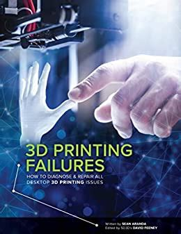 3d Printing Failures How To Diagnose And Repair All 3d Printing Issues English Edition