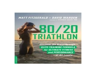 8020 Triathlon Discover The Breakthrough Elitetraining Formula For Ultimate Fitness And Performance At All Levels English Edition