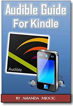 Audible And Kindle Complete Guide What Is Audible And How To Use It On Kindle English Edition